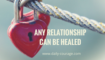 It´s always possible to heal a relationship. At least on your side..