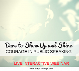 Courage in Public Speaking - Find Your Confidence, Dare to Show Up and Shine